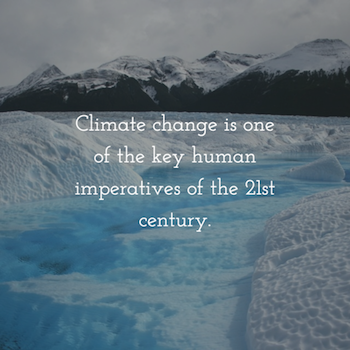 Climate change is one of the key human imperatives of the 21st century.